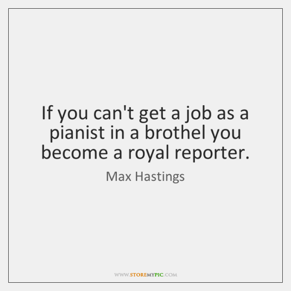 If you can't get a job as a pianist in a brothel ...