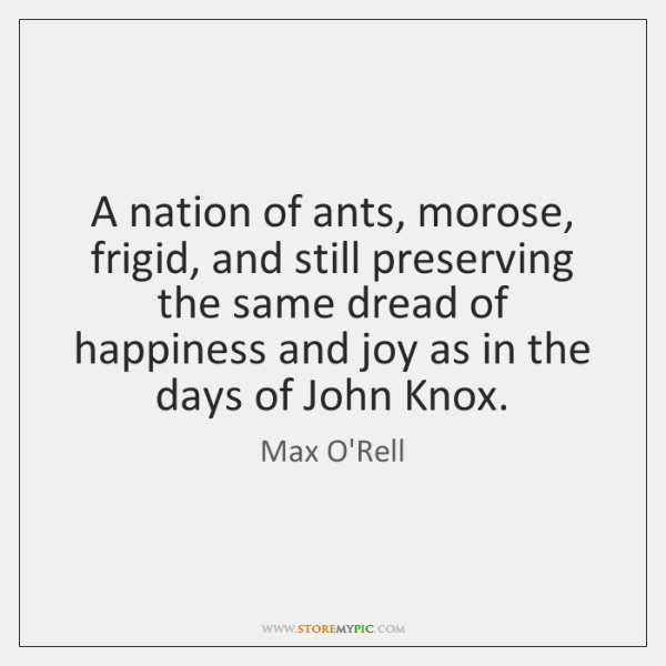 A nation of ants, morose, frigid, and still preserving the same dread ...