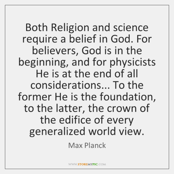 Both Religion and science require a belief in God. For believers, God ...