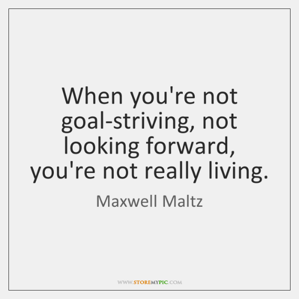 Maxwell Maltz Quotes StoreMyPic New Looking Forward Quotes