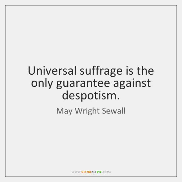 Universal suffrage is the only guarantee against despotism.