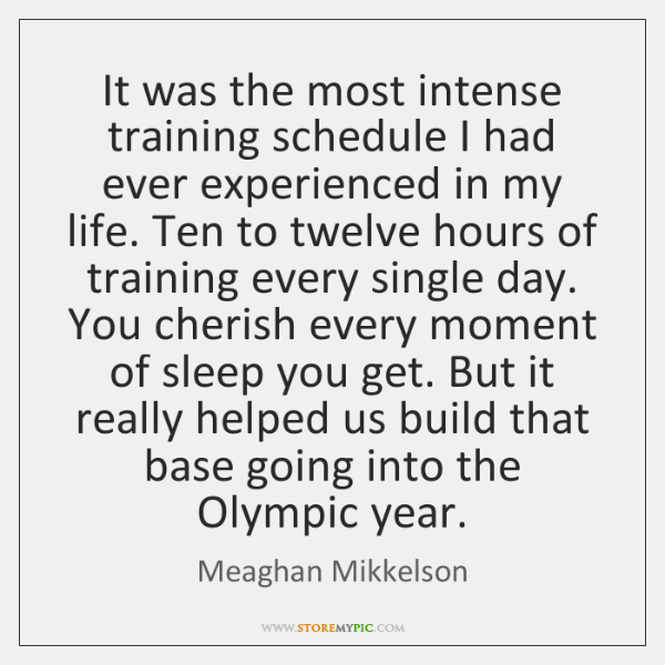 It was the most intense training schedule I had ever experienced in ...