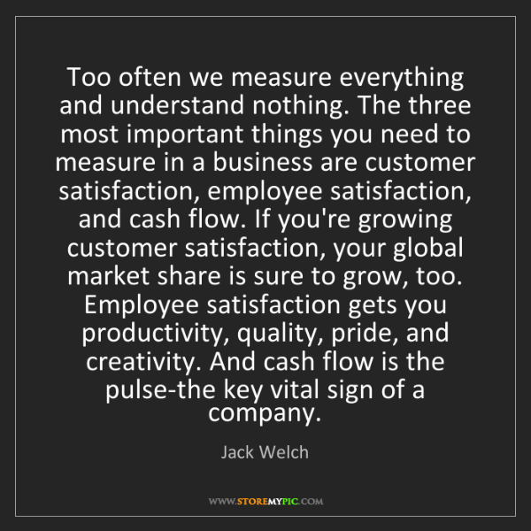 Jack Welch: Too often we measure everything and understand nothing....