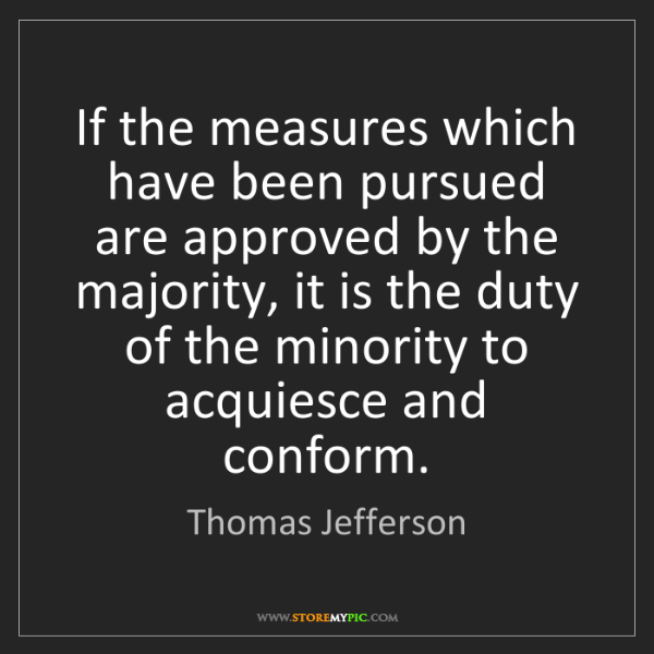 Thomas Jefferson: If the measures which have been pursued are approved...