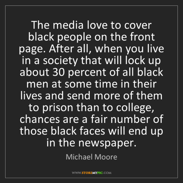 Michael Moore: The media love to cover black people on the front page....