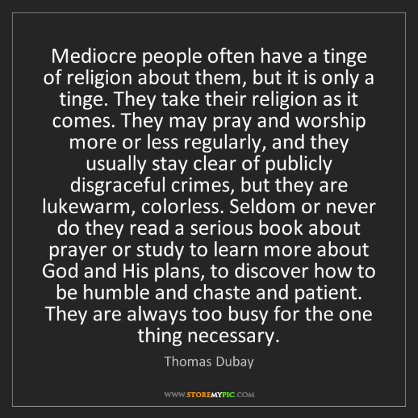 Thomas Dubay: Mediocre people often have a tinge of religion about...