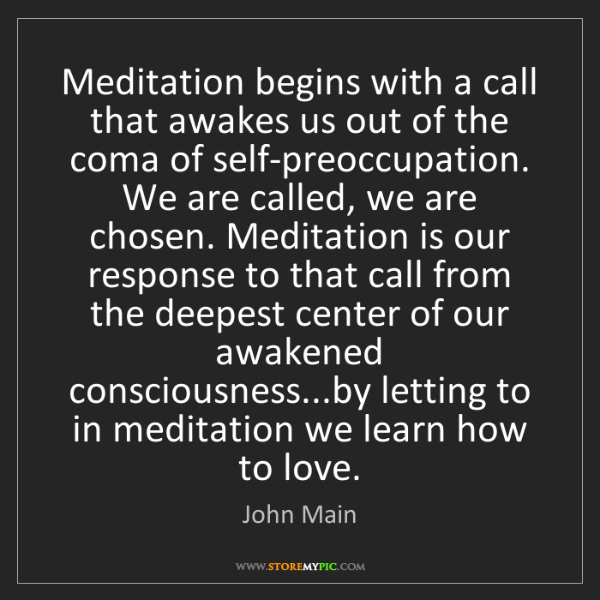 John Main: Meditation begins with a call that awakes us out of the...