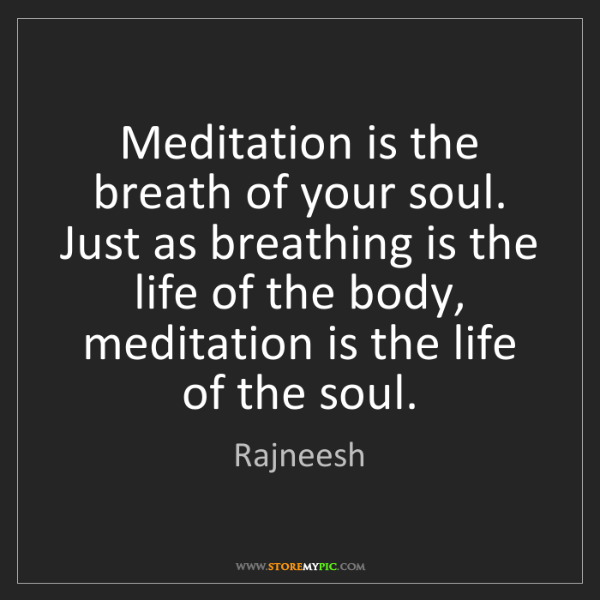 Rajneesh: Meditation is the breath of your soul. Just as breathing...