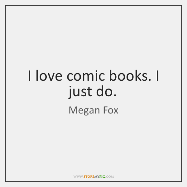 I love comic books. I just do.