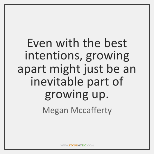 Even with the best intentions, growing apart might just be an inevitable ...