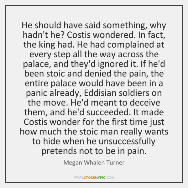 He should have said something, why hadn't he? Costis wondered. In fact, ...