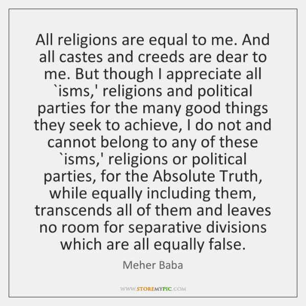 All religions are equal to me. And all castes and creeds are ...