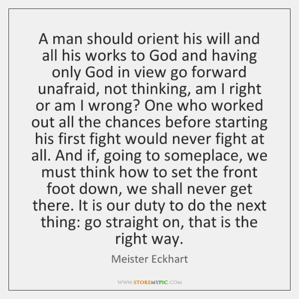 A man should orient his will and all his works to God ...