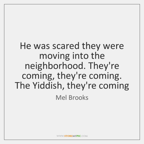He was scared they were moving into the neighborhood. They're coming, they're ...