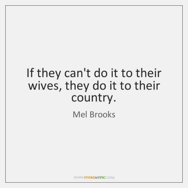 If they can't do it to their wives, they do it to ...