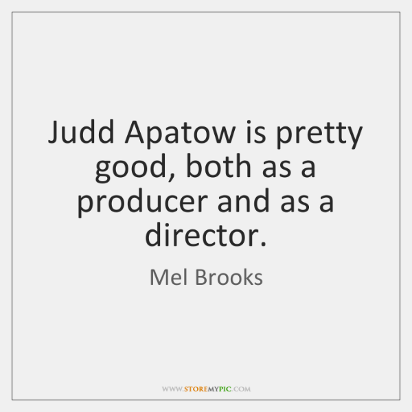 Judd Apatow is pretty good, both as a producer and as a ...