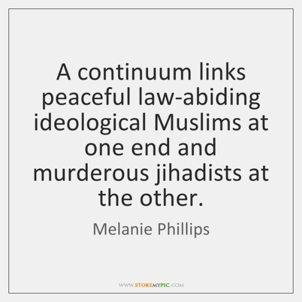 A continuum links peaceful law-abiding ideological Muslims at one end and murderous ...