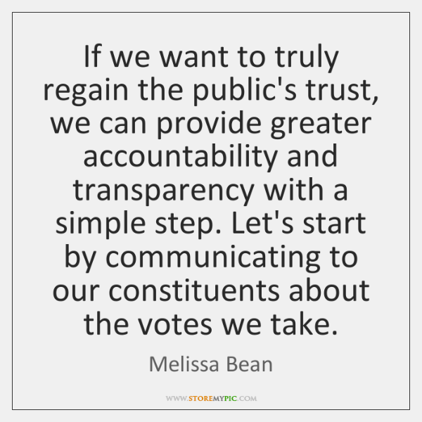 If we want to truly regain the public's trust, we can provide ...