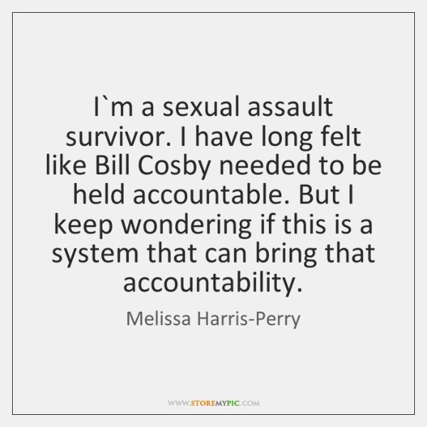 I`m a sexual assault survivor. I have long felt like Bill ...