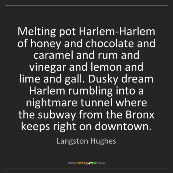 Langston Hughes: Melting pot Harlem-Harlem of honey and chocolate and...