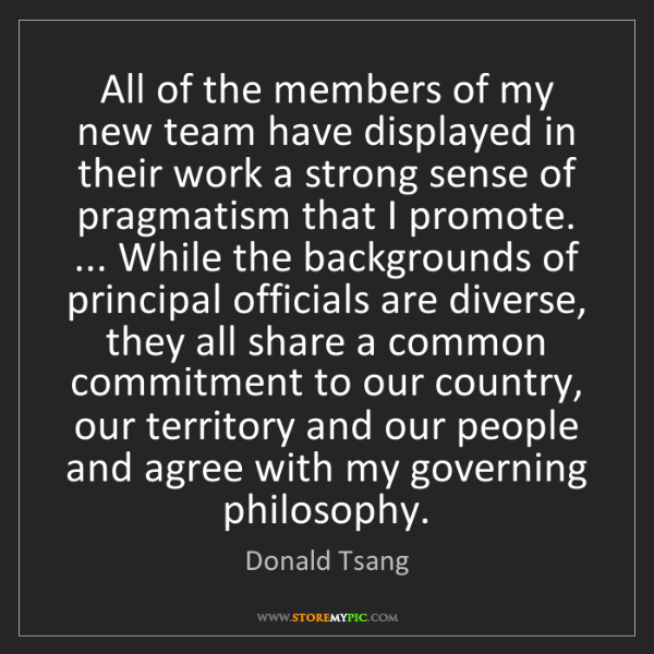 Donald Tsang: All of the members of my new team have displayed in their...