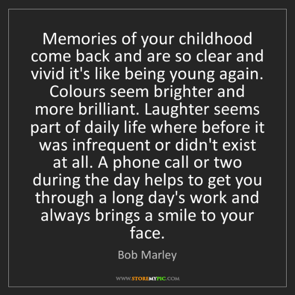 Memories Coming Back Quotes: Bob Marley: Memories Of Your Childhood Come Back And Are