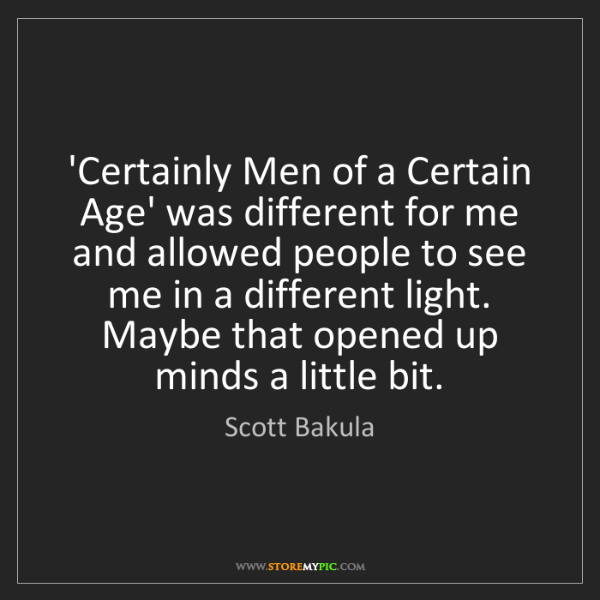 Scott Bakula: 'Certainly Men of a Certain Age' was different for me...