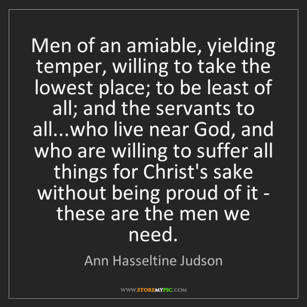 Ann Hasseltine Judson: Men of an amiable, yielding temper, willing to take the...