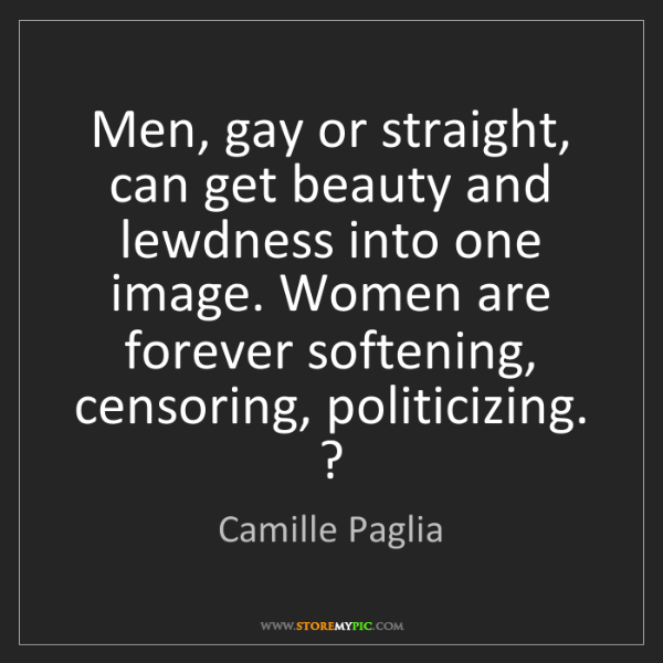 Camille Paglia: Men, gay or straight, can get beauty and lewdness into...
