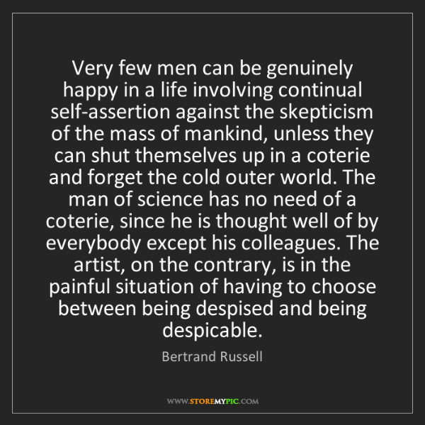Bertrand Russell: Very few men can be genuinely happy in a life involving...