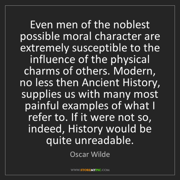 Oscar Wilde: Even men of the noblest possible moral character are...