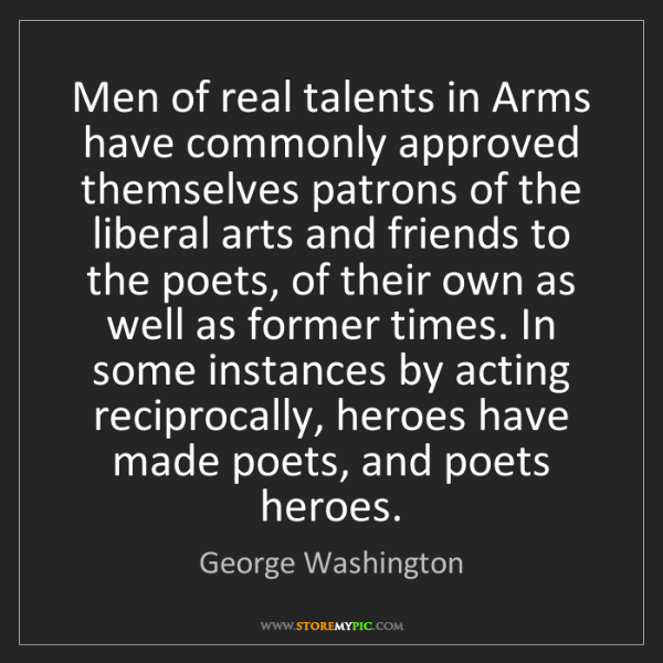 George Washington: Men of real talents in Arms have commonly approved themselves...