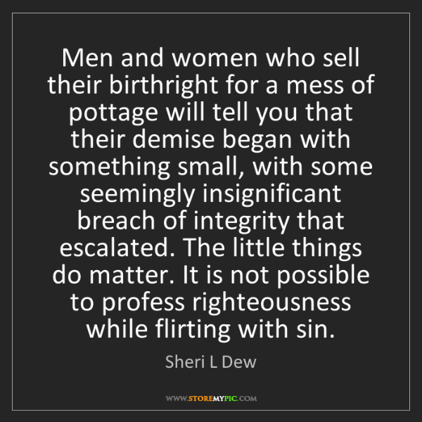 Sheri L Dew: Men and women who sell their birthright for a mess of...