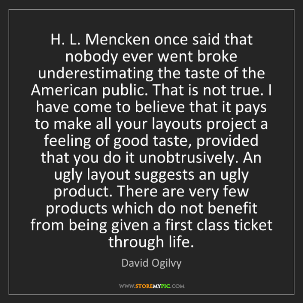 David Ogilvy: H. L. Mencken once said that nobody ever went broke underestimating...