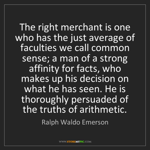Ralph Waldo Emerson: The right merchant is one who has the just average of...