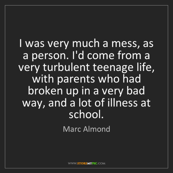 Marc Almond: I was very much a mess, as a person. I'd come from a...