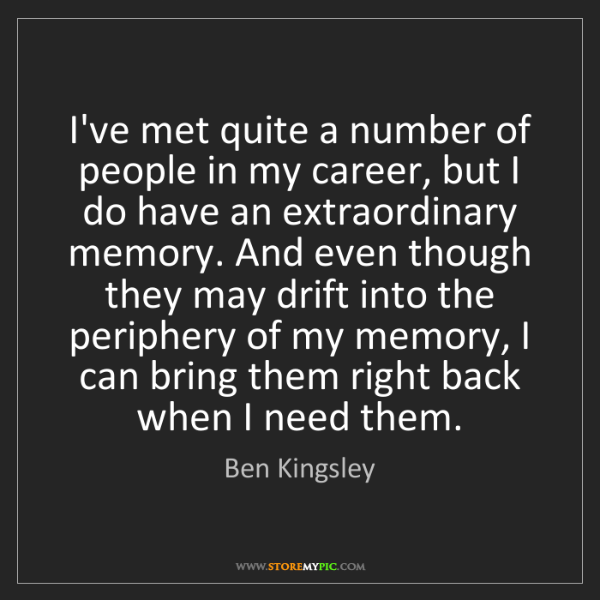Ben Kingsley: I've met quite a number of people in my career, but I...