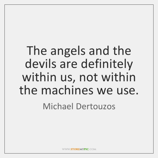 The angels and the devils are definitely within us, not within the ...