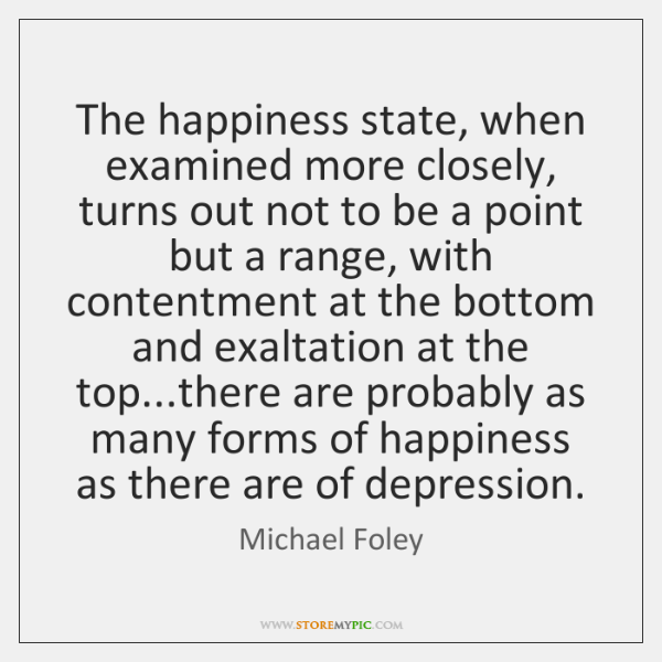 The happiness state, when examined more closely, turns out not to be ...