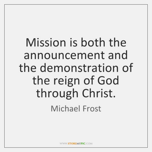 Mission is both the announcement and the demonstration of the reign of ...