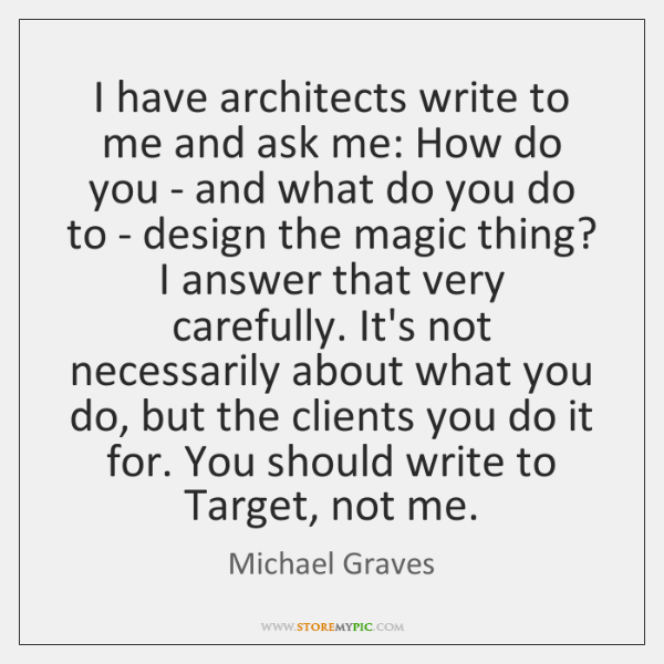I have architects write to me and ask me: How do you ...