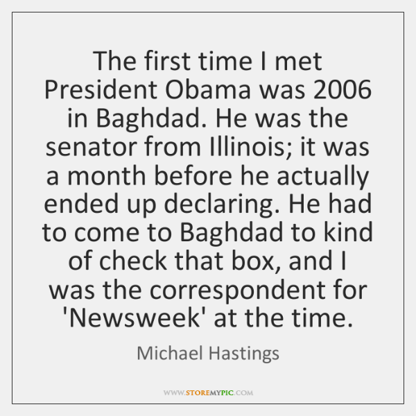 The first time I met President Obama was 2006 in Baghdad. He was ...