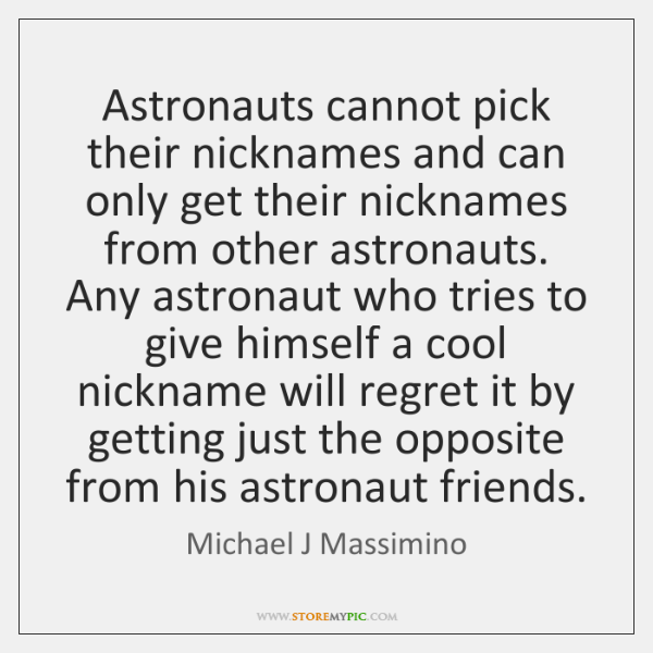 Astronauts cannot pick their nicknames and can only get their nicknames from ...