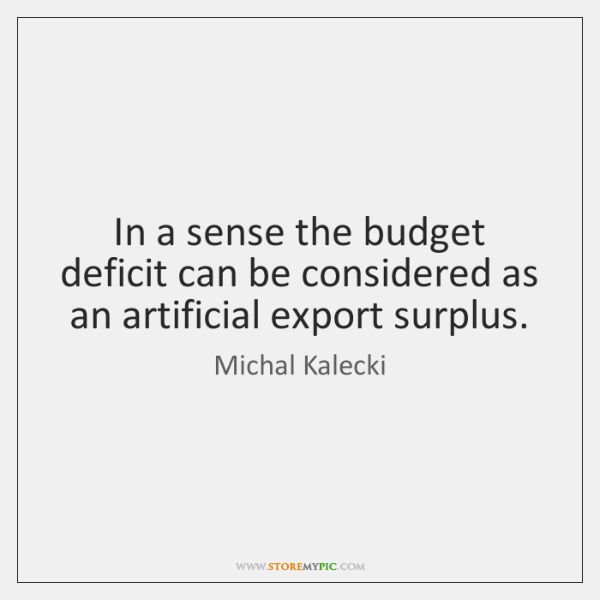 In a sense the budget deficit can be considered as an artificial ...