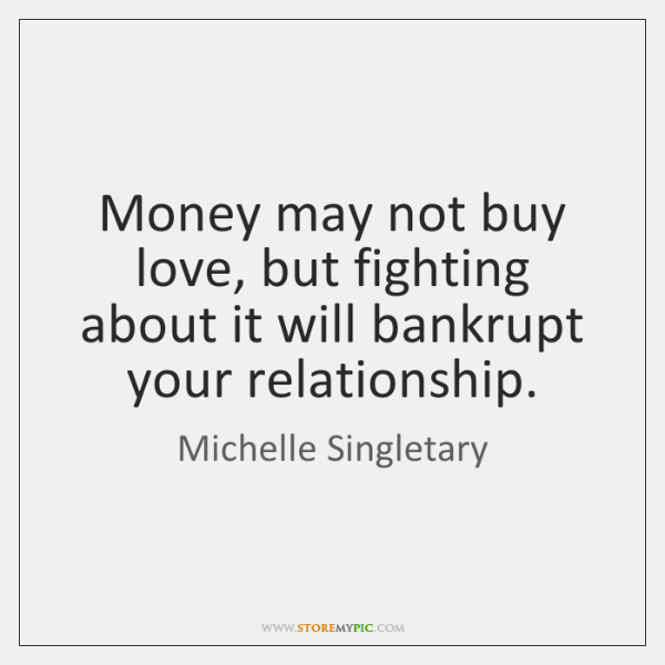 Money may not buy love, but fighting about it will bankrupt your ...