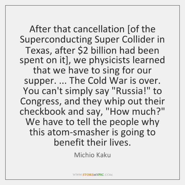 After that cancellation [of the Superconducting Super Collider in Texas, after $2 billion ...