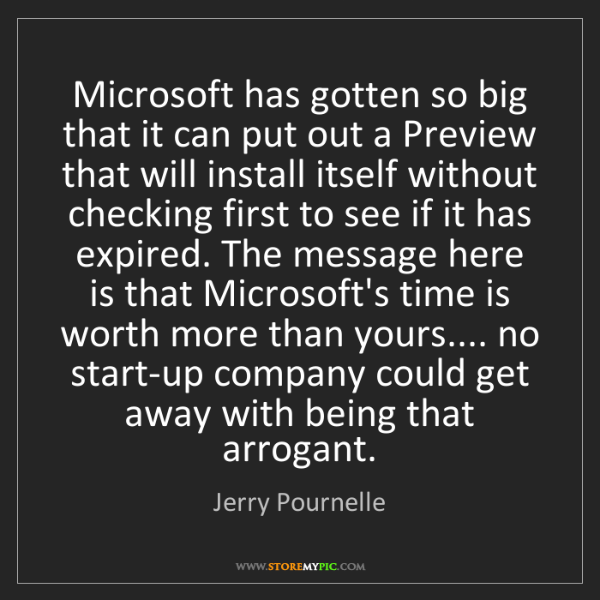 Jerry Pournelle: Microsoft has gotten so big that it can put out a Preview...