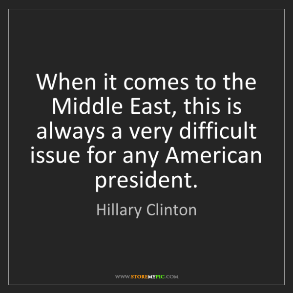 Hillary Clinton: When it comes to the Middle East, this is always a very...
