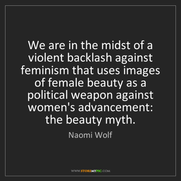 Naomi Wolf: We are in the midst of a violent backlash against feminism...