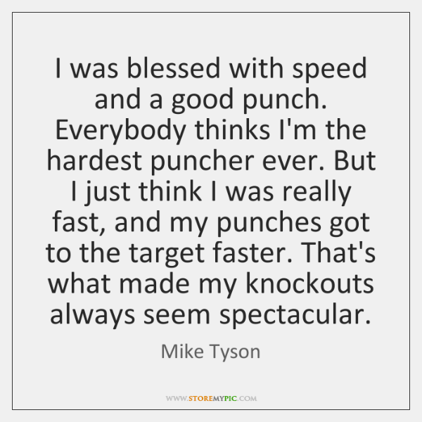 I was blessed with speed and a good punch. Everybody thinks I'm ...